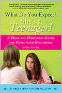 What Do You Expect? She's a Teenager!: A Hope and Happiness Guide for Moms with Daughters Ages 11 - 19