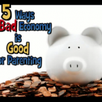 5 Ways The Bad Economy is Good for Parenting