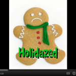 Have You Been Holidazed?